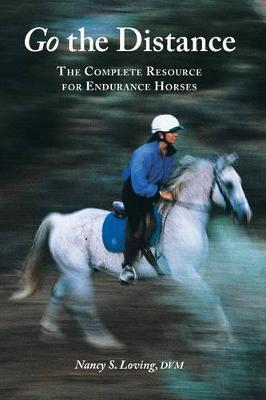 Go the Distance : The Complete Resource for Endurance Horses
