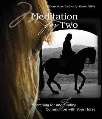 Meditation for Two : Searching for and Finding Communion with the Horse