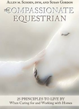 The Compassionate Equestrian : 25 Principles to Live by When Caring for and Working with Horses