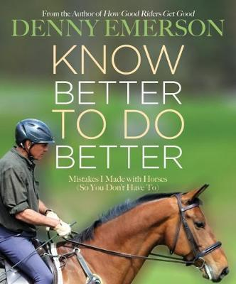 Know Better to Do Better : Mistakes I Made with Horses (So You Don't Have To)