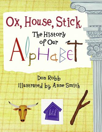 Ox, House, Stick : The History Of Our Alphabet