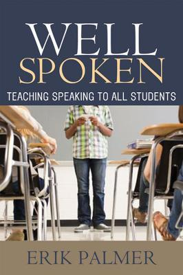 Well Spoken : Teaching Speaking to All Students