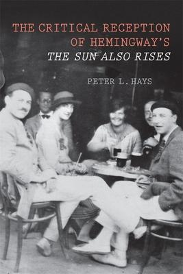The Critical Reception of Hemingway's <I>The Sun Also Rises</I>