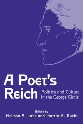 A Poet`s Reich - Politics and Culture in the George Circle