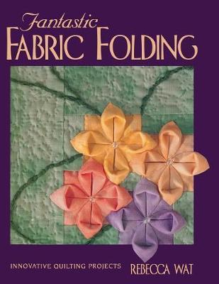 Fantastic Fabric Folding : Innovative Quilting Projects