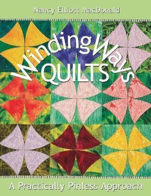 Winding Ways Quilts : A Practically Pinless Approach