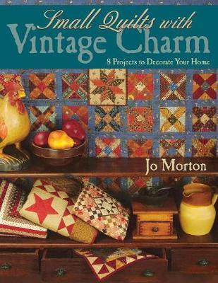Small Quilts with Vintage Charm : 8 Projects to Decorate Your Home
