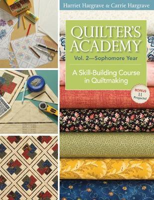 Quilters Academy Vol. 2 - Sophomore Year : A Skill-Building Course in Quiltmaking