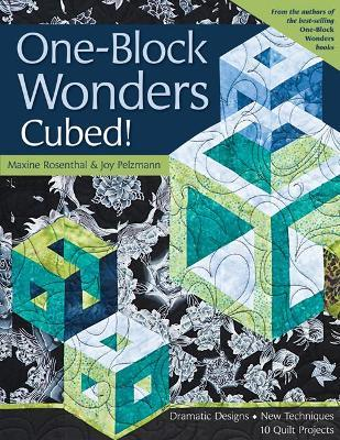 One-Block Wonders Cubed! : Dramatic Designs, New Techniques, 10 Quilt Projects
