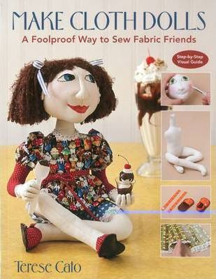 Make Cloth Dolls : A Foolproof Way to Sew Fabric Friends