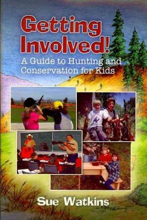 Getting Involved!  A Guide to Hunting and Conservation for Kids