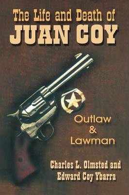 The Life and Death of Juan Coy  Outlaw and Lawman