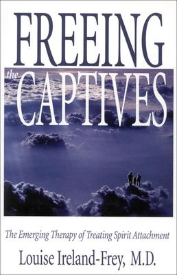 Freeing the Captives : The Emerging Therapy of Treating Spirit Attachment