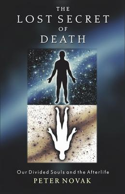 The Lost Secret of Death  Our Divided Souls and the Afterlife