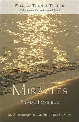 Miracles Made Possible : An Autobiographical Discovery of God