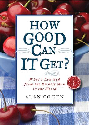 How Good Can it Get?: What I Learned from the Richest Man in the World