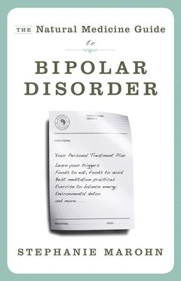 Natural Medicine Guide to Bipolar Disorder - Stephanie Marohn