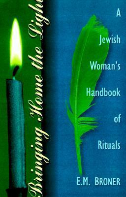 Bringing Home the Light: A Jewish Womans Handbook of Ritual: A Jewish Womans Handbook of Rituals