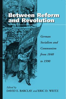 Between Reform and Revolution : German Socialism and Communism from 1840 to 1990