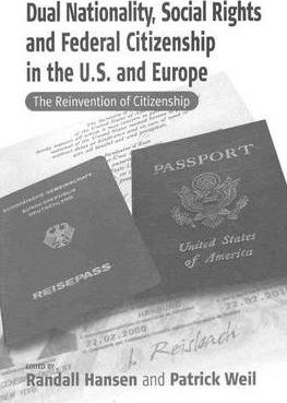 Dual Nationality, Social Rights and Federal Citizenship in the U.S. and Europe  The Reinvention of Citizenship