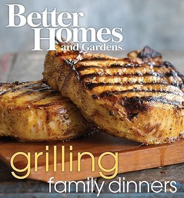 Better Homes and Gardens Grilling Family Dinners