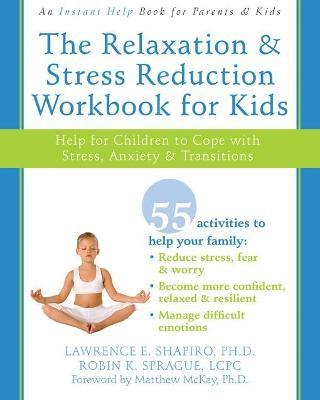 The Relaxation & Stress Reduction Workbook for Kids : Help for Children to Cope with Stress, Anxiety & Transitions