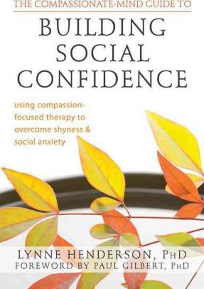 Compassionate-Mind Guide to Building Social Confidence