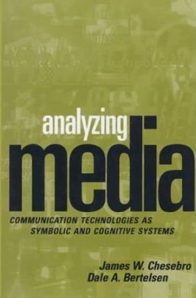 Analyzing Media : Communication Technologies as Symbolic and Cognitive Systems
