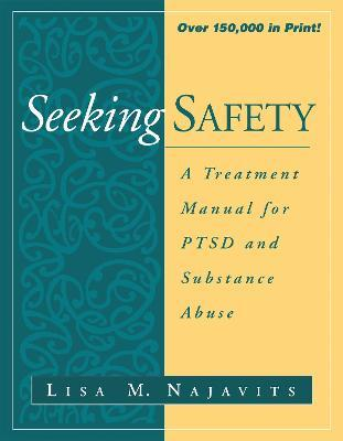 Seeking Safety : A Treatment Manual for PTSD and Substance Abuse