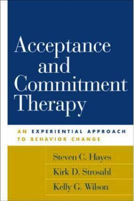 Acceptance and Commitment Therapy: An Experimental Approach to Behavior Change