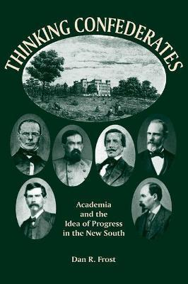 Thinking Confederates: Academia and the Idea of Progress in the New South