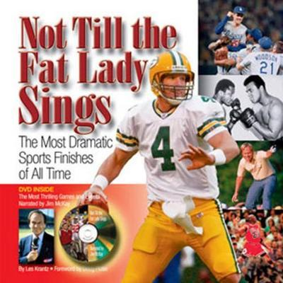 Not Till the Fat Lady Sings  The Most Dramatic Sports Finishes of All Time