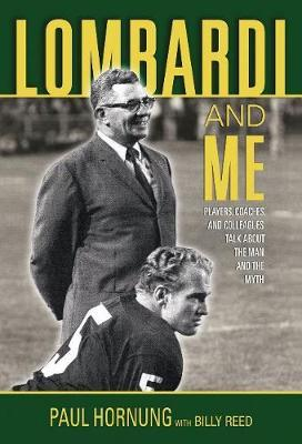 Lombardi and Me  Players, Coaches, and Colleagues Talk About the Man and the Myth