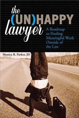 The (Un)Happy Lawyer: A Roadmap to Finding Meaningful Work Outside of the Law