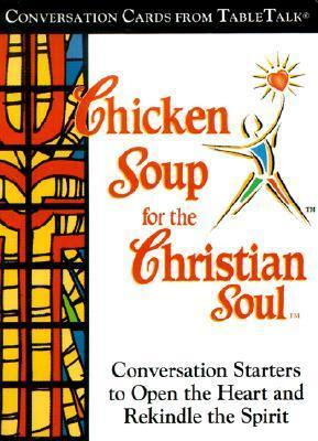 Chicken Soup for the Christian Soul  Conversation Cards from TableTalk Conversation Starters to Open the Heart and Rekindle the Spirit
