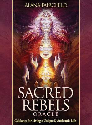 Sacred Rebels Oracle : Guidance for Living a Unique & Authentic Life