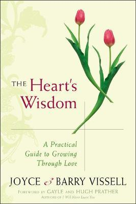 The Heart's Wisdom: A Practical Guide to Growing Through Love