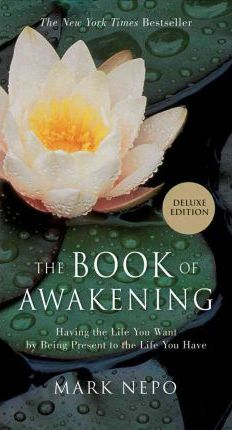 Book of Awakening : Having the Life You Want by Being Present to the Life You Have