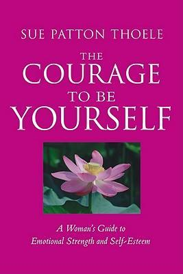 Astrosadventuresbookclub.com The Courage to be Yourself : A Woman's Guide to Emotional Strength and Self-esteem Image