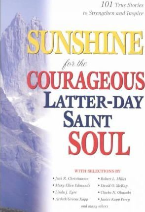 Sunshine for the Courageous Latter-Day Saint Soul