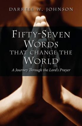 Fifty-Seven Words That Change the World : A Journey Through the Lord's Prayer