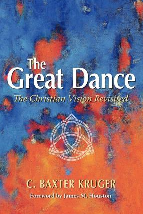 The Great Dance : The Christian Vision Revisited