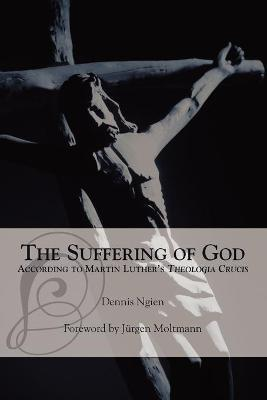 The Suffering of God According to Martin Luther's 'Theologia Crucis'
