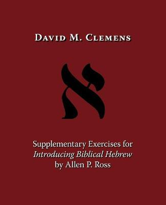 Supplementary Exercises for Introducing Biblical Hebrew by Allen P. Ross