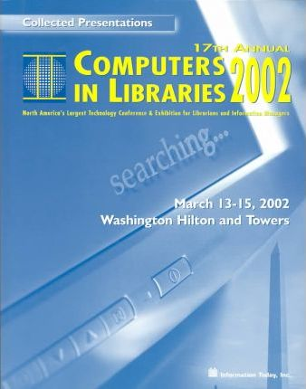 17th Annual Computers in Libraries, 2002
