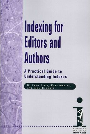 Indexing for Editors and Authors  A Practical Guide to Understanding Indexes