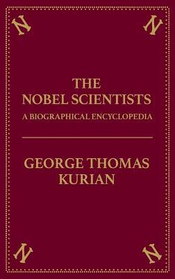 The Nobel Scientists  A Biographical Encyclopedia