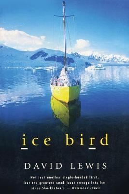 Ice Bird : The Classic Story of the First Single-Handed Voyage to Antarctica