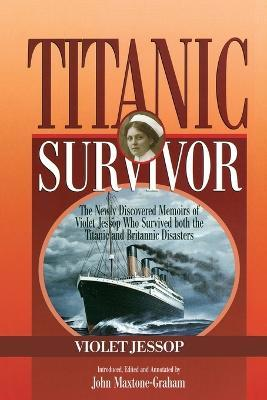 Titanic Survivor : The Newly Discovered Memoirs of Violet Jessop who Survived Both the Titanic and Britannic Disasters