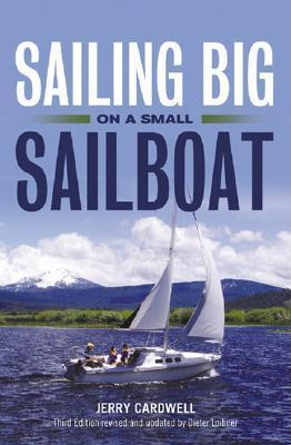 Sailing Big on a Small Sailboat : Jerry Cardwell : 9781574092479
